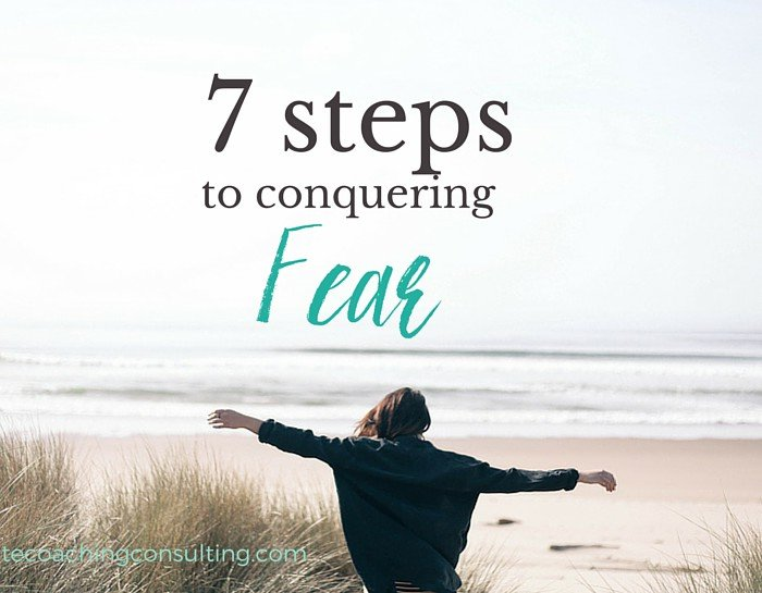 7 steps to conquer your fear and start moving forward