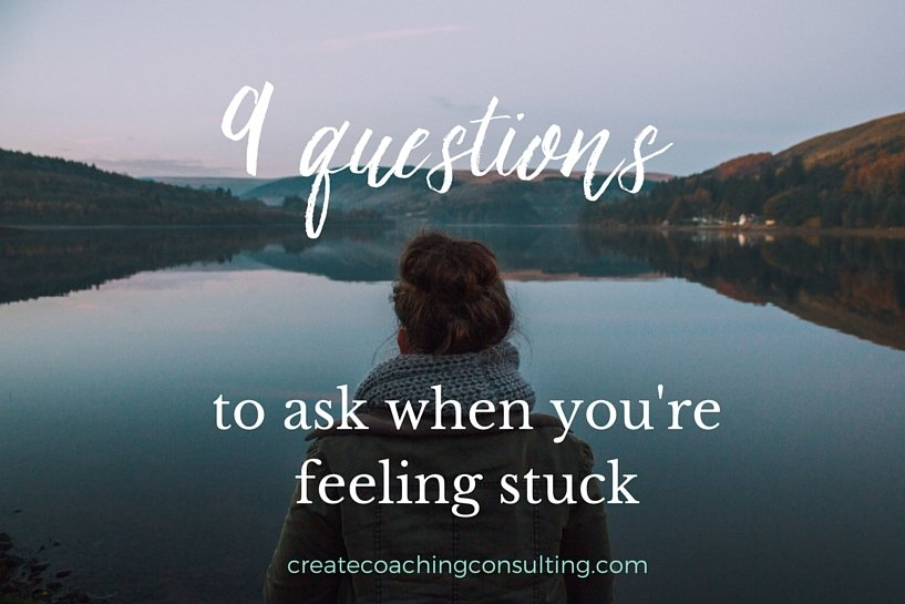 9 Questions to Ask When You're Feeling Stuck
