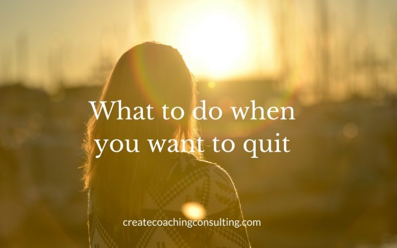 What to do when you want to quit