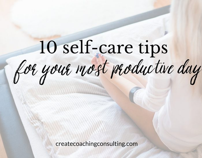 10 self-care tips for your most productive day