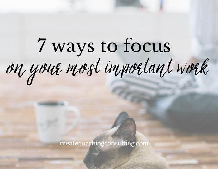 7 ways to focus on your most important work