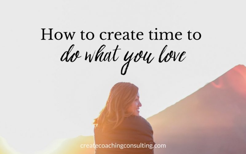How to create time to do what you love
