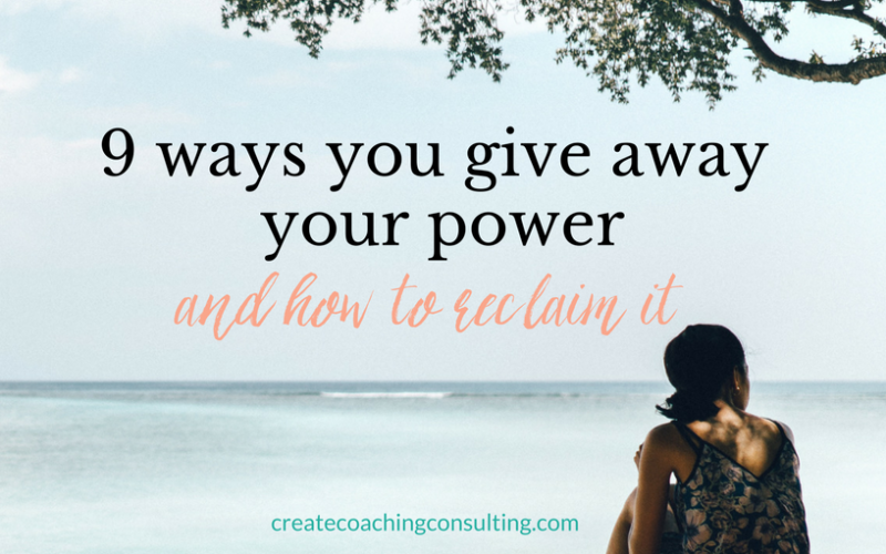 9 ways you give away your power — and how to reclaim it