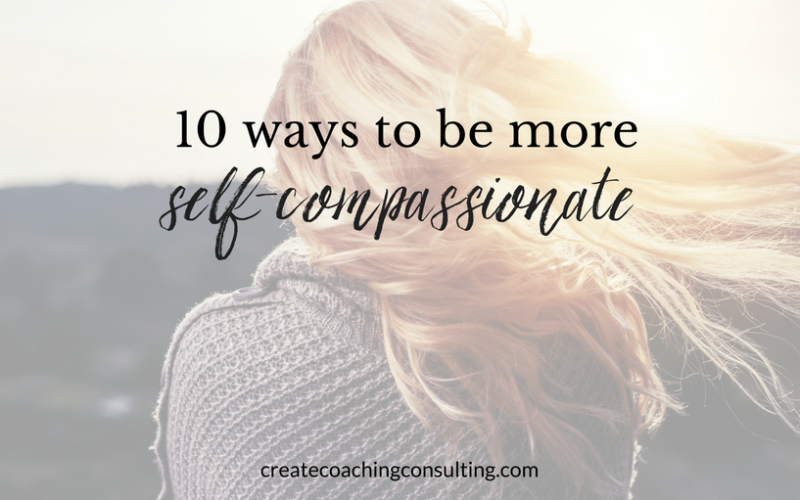 10 ways to be more self-compassionate