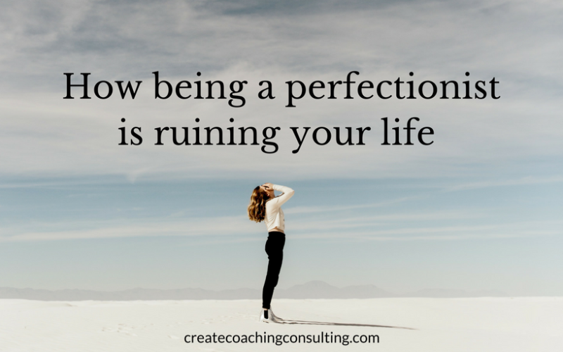 How being a perfectionist is ruining your life