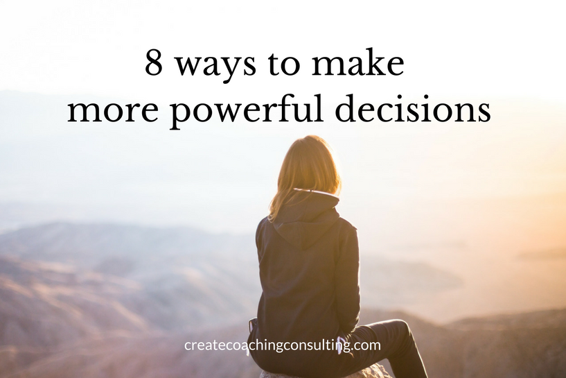 8 Ways to Make More Powerful Decisions