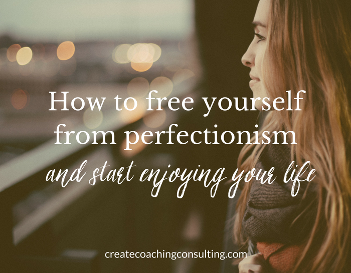 How to free yourself from perfectionism and start enjoying your life
