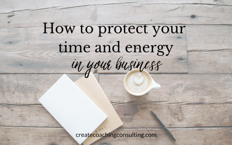 How to protect your time and energy in your business