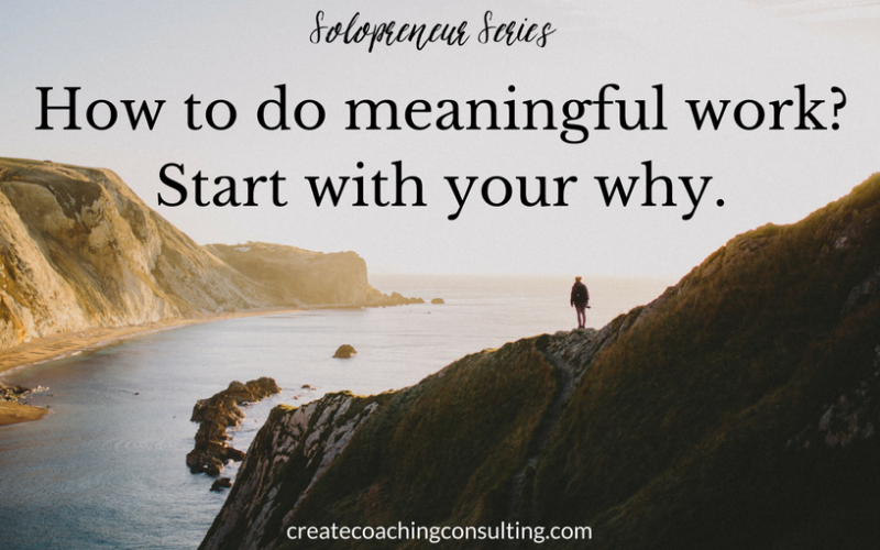 Solopreneur series: Knowing your why is the key to doing meaningful work