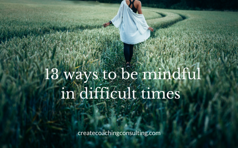 13 ways to be mindful in difficult times