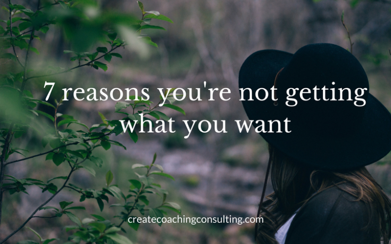 7 reasons you're not getting what you want