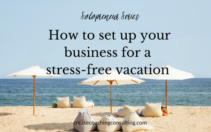 Solopreneur Series: How to set up your business for a stress-free vacation